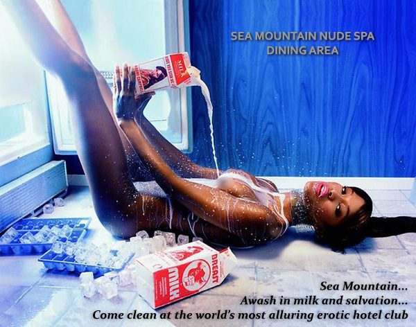 Sea Mountain Awash in milk and salvation... Come clean at the world's most alluring erotic hotel club