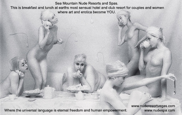 Sea Mountain Nude Lifestyles Spa Resorts Las Vegas and Palm Springs - This is breakfast and lunch at earth's most sensual hotel and club resortfor couples and women where art and erotica become YOU