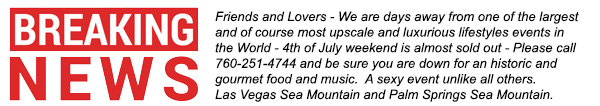 Sea Mountain Nude Lifestyles Spa Resorts -  Breaking News -Friends and Lovers - We are days away from one of the largest and of course most upscale and luxurious lifestyles events in the World - 4th of July weekend is almost sold out - Please call 760-251-4744 and be sure you are down for an historic and gourmet food and music and sexy event unlike all others.