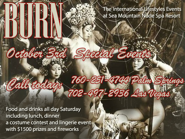 BURN - October 3rd Ultra Event with breakfast, lunch, dinner, unlimited beverages, guest DJs and ultra costume lingerie contests over $1500 of prizes and Fireworks! nudespa.com 760-251-4744