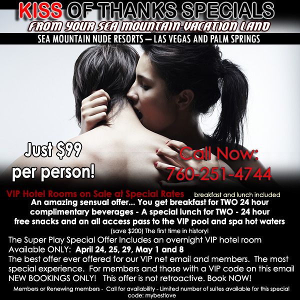 Kiss of Thanks Special Includes food and beverages all day, Breakfast for two and an overnight VIP hotel room at the sensual heated pool or the famous Taboo Gardens thermal heated whirlpool!