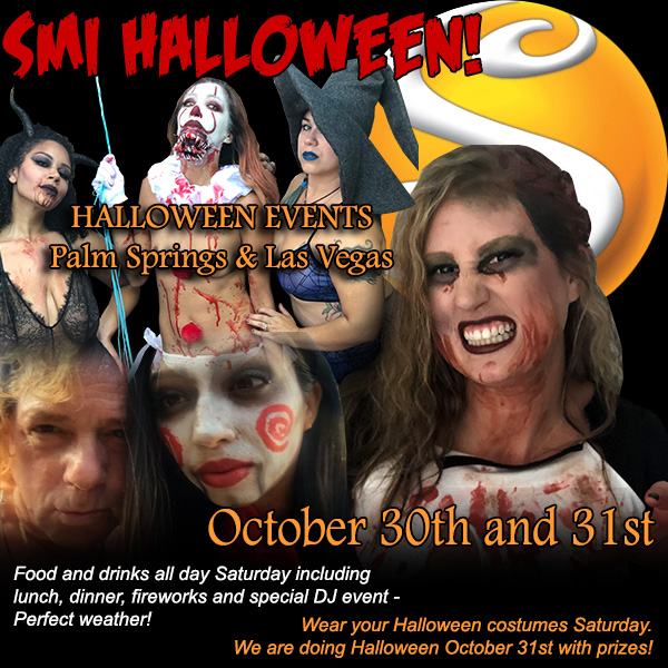 SMI Halloween - Halloween Events Palm Springs and Las Vegas - October 30th and 31st - Food and drinks all day Saturday including lunch, dinner, fireworks and special DJ event - Perfect weather! - Wear your costumes Saturday - We are doing Halloween October 31st with prizes