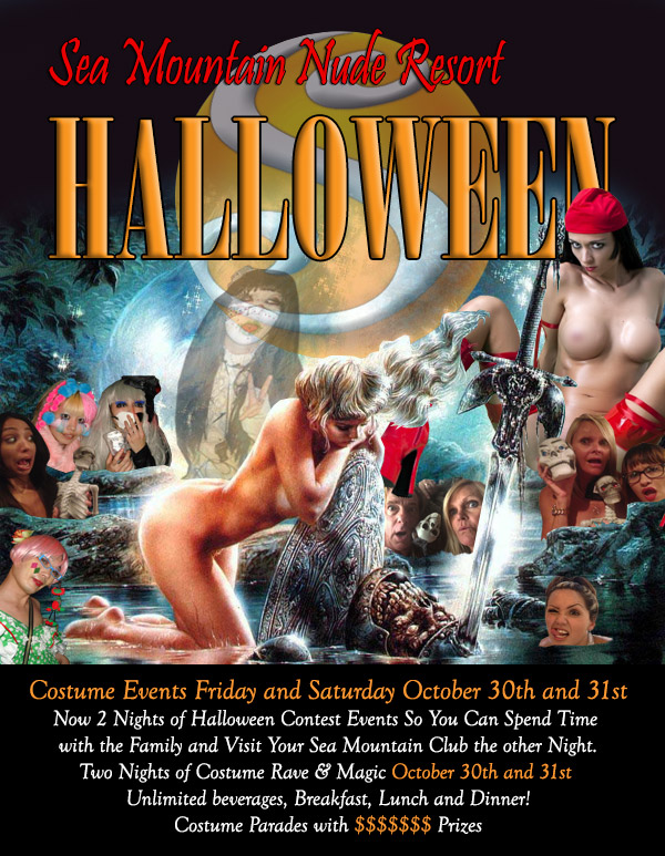 Sea Mountain Nude Resorts Halloween - Cotume Events Friday and Saturday October 30th and 31st Now 2 nights of Halloween Contect Events so you can spend time with the family and visit your Sea Mountain Club the other night.  Two nights of costume rave and magic.  October 30th and 31st.  Unlimited beverages, breakfast, lunch and dinner! Costume parades with $$$$$$$ prizes.