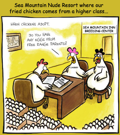 Sea Mountain Nude Resort where our fried chickens come from a higher class...