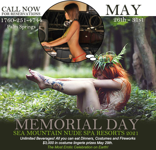 Sea Mountain MEMORIAL DAZE - THE ANNUAL EVENT - foods, costumes and more - This event sells out weeks ahead come join the most provocative spa on earth 760-251-4744.