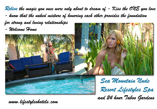 Relive the magic you once were only about to dream of - Kiss the one you love - know that the naked mixture of nonoring each other provides the foundation for strong and loving relationships - Welcome Home to Sea Mountain Nude Lifestyles Spa