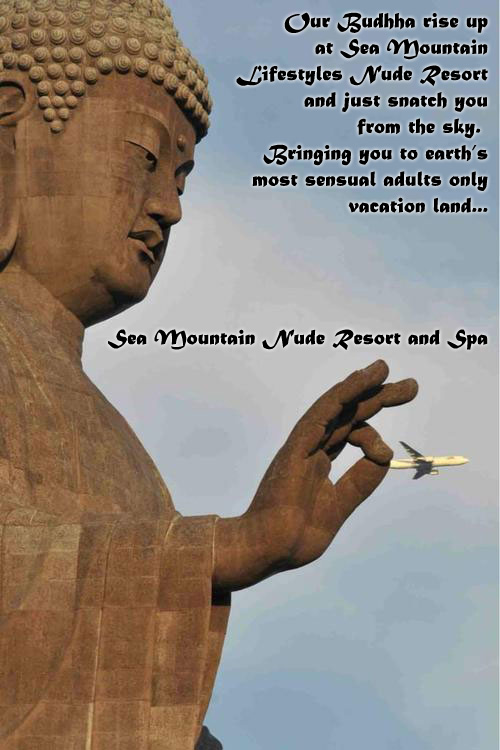 Sea Mountain Nude Lifestyles Spa Resorts - Our Budhha will rise up and just snatch you from the sky