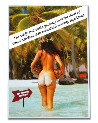 The swift and erotic journey into the land of Taboo Gardens Sea Mountain mirage experience.